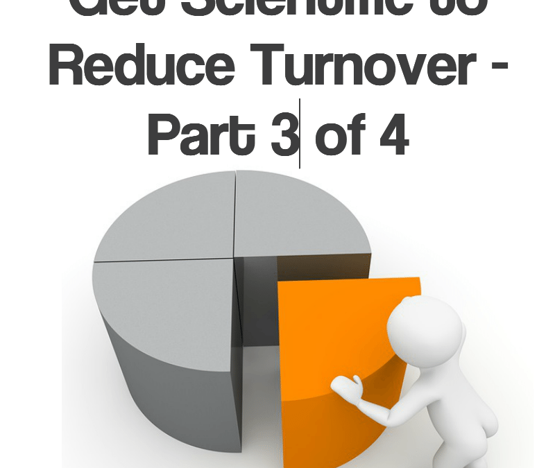 Get Scientific to Reduce Turnover – Part 3 of 4