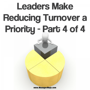 Leaders Make Reducing Turnover a Priority - Part 4 of 4