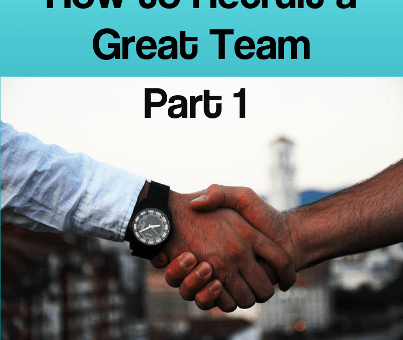 How to Recruit a Great Team – Part 1
