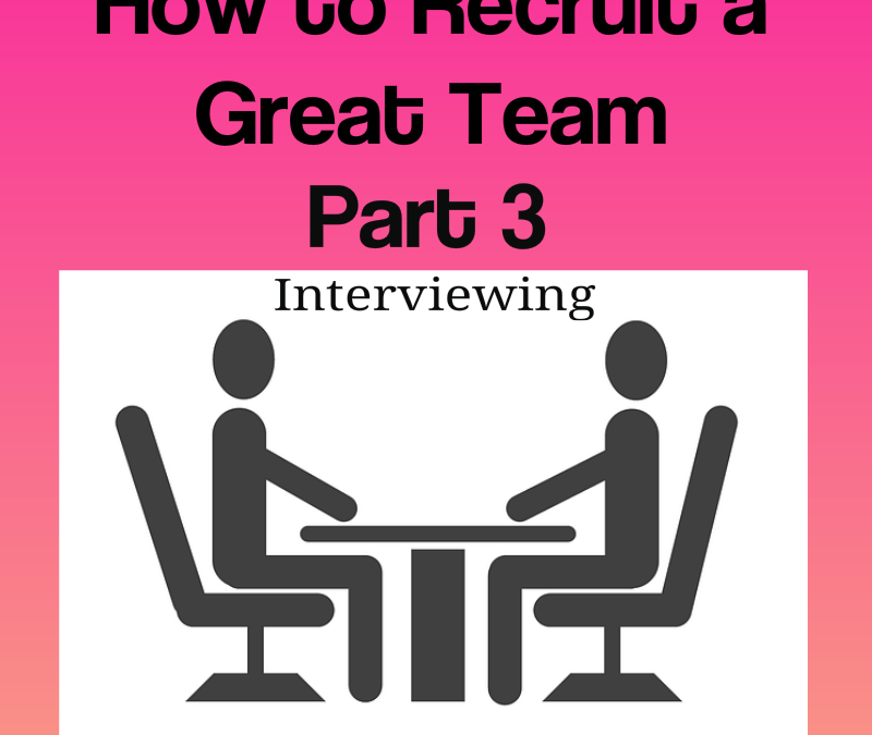 How to Recruit a Great Team – Part 3