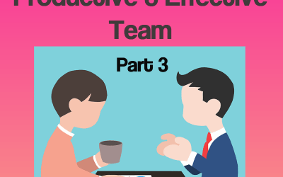 How to Build a Productive and Effective Team – Part 3