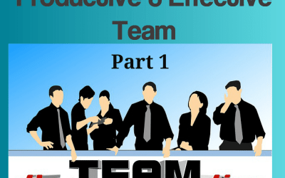 How to Build a Productive and Effective Team – Part 1