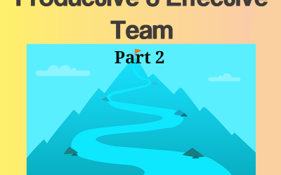 How to Build a Productive and Effective Team – Part 2