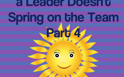 The Top 4 Surprises a Leader Doesn't Spring on The Team – Part 4