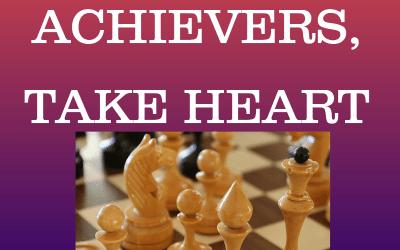 High Achievers, Take Heart