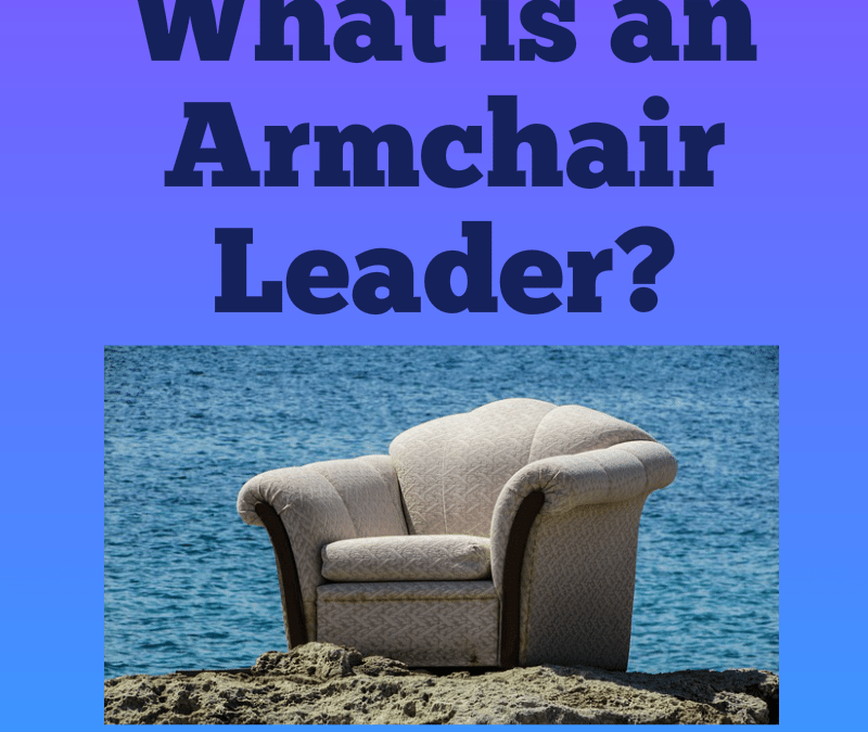 What is An Armchair Leader? – Steve talks about how successful leaders don't lead from behind a desk, they get out in the trenches.