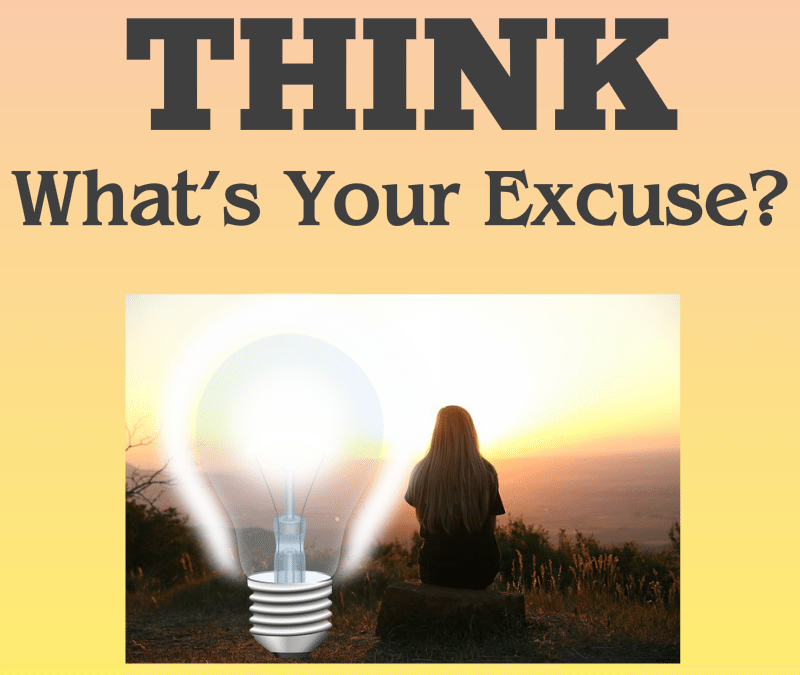 THINK– What's Your Excuse?
