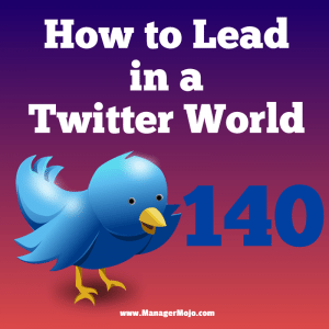 How to Lead in a Twitter World – Leaders can learn to clarify communication when having to relay important messages in 140 characters