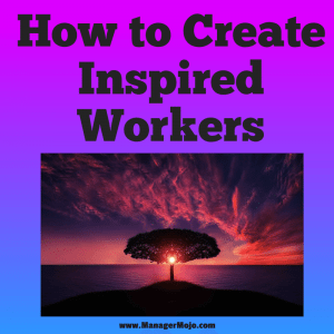 How to Create Inspired Workers – a podcast about competing and winning in today's marketplace