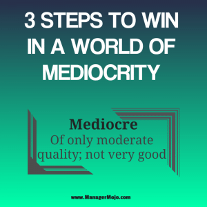 3 Steps to Win in a World of Mediocrity – This podcast will get you focused for 2018